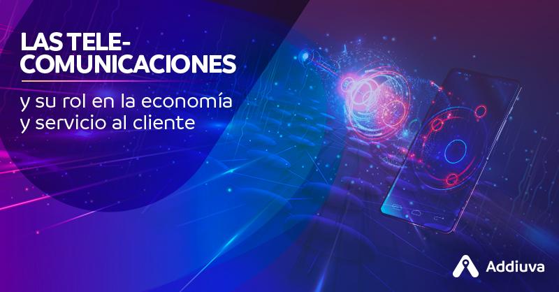 Las telecomunicaciones y su rol en la economía y el servicio al cliente